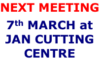 NEXT MEETING 7th MARCH at JAN CUTTING CENTRE