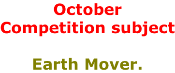 October Competition subject  Earth Mover.