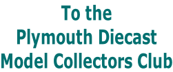 To the  Plymouth Diecast Model Collectors Club