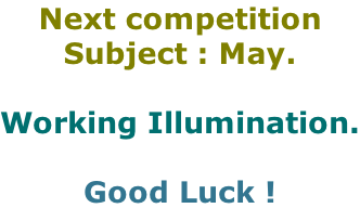 Next competition Subject : May.  Working Illumination.  Good Luck !