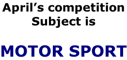 April's competition Subject is  MOTOR SPORT